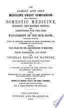 The Family and Ship Medicine Chest Companion  Being a Compendium of Domestic Medicine  Surgery and Materia Medica      To which is Added Receipts of General Utility for Family Purposes  Selected from Standard Works by a Practising Physician