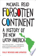 Forgotten Continent A History Of The New Latin America