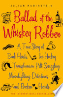 Ballad of the Whiskey Robber by Julian Rubinstein