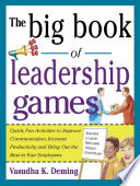 The Big Book Of Leadership Games Quick Fun Activities To Improve Communication Increase Productivity And Bring Out The Best In Employees