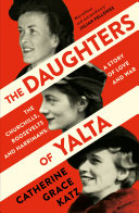 Book The Daughters of Yalta  The Churchills  Roosevelts and Harrimans     A Story of Love and War