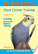 The Bird School  More Clicker Training for Parrots and Other Birds