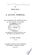 The True Plan Of A Living Temple Or Man Considered In His Proper Relation To The Ordinary Occupations And Pursuits Of Life