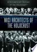 Nazi Architects of the Holocaust