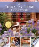 The Tutka Bay Lodge Cookbook