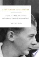 A Gentleman of Pleasure One Life of John Glassco, Poet, Memoirist, Translator, and Pornographer