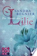 Die Lilien-Reihe 1: Die Stunde der Lilie Book Cover