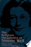 The Religious Metaphysics of Simone Weil
