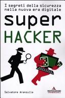 Super hacker  I segreti della sicurezza nella nuova era digitale