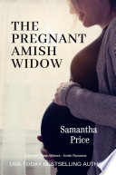 The Pregnant Amish Widow  Expectant Amish Widows Book 2