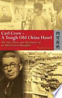 Carl Crow   A Tough Old China Hand
