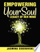 Empowering Your Soul     Legacy of Her Mind