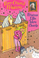 Pony Crazed Princess  Princess Ellie Takes Charge   Book  7