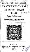 Franconis Burgersdici Institutionum metaphysicarum libri II  Opus posthumum  Editio ultima  long   emendatior  Edited by A  Heereboord