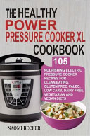 The Healthy Power Pressure Cooker XL Cookbook