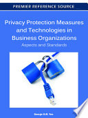 Privacy Protection Measures and Technologies in Business Organizations  Aspects and Standards