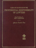 Cases and materials on the professional responsibility of lawyers