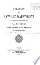 Relation de la bataille d'Austerlitz gagnée le 2 décembre 1805 par Napoléon contre les Russes et les Autrichiens