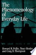 The Phenomenology of Everyday Life