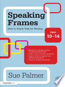 Speaking Frames  How to Teach Talk for Writing  Ages 10 14