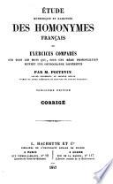 Étude méthodique et raisonnée des homonymes français; ou, Exercises comparés sur tous les mots qui, sous une même prononciation, suivent une orthographe différente