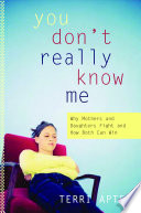 You Don't Really Know Me: Why Mothers And Daughters Fight And How Both Can Win : your arguments to strengthen your bond with...