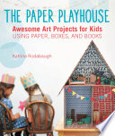 The Paper Playhouse : can create together, including sculpture,...