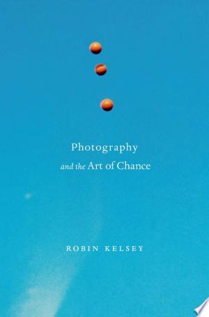 Photography and the Art of Chance - ISBN:9780674744004