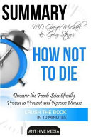 Summary MD Greger Michael   Gene Stone s How Not to Die
