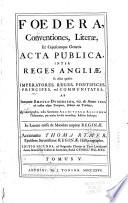 """Fœdera: """"Ad originales chartas in Turri Londinensi denuo summa fide collata & emendata, studio Georgii Holmes"""""""