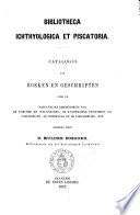 Bibliotheca ichthyologica et piscatoria catalogus van boeken en geschriften over de natuurlijke geschiedenis van de visschen en walvisschen, de kunstmatige vischteelt, de visscherijen, de wetgeving op de visscherijen, enz bewerkt door D. Mulder Bosgoed