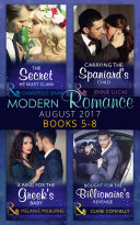 Modern Romance Collection  August 2017 Books 5  8  The Secret He Must Claim   Carrying the Spaniard s Child   A Ring for the Greek s Baby   Bought for the Billionaire s Revenge  Mills   Boon e Book Collections