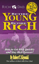 Rich Dad's Retire Young, Retire Rich And Retired Financially Free In Less