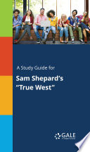 "A Study Guide for Sam Shepard's ""True West"""