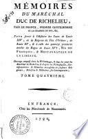 Mémoires du maréchal duc de Richelieu ... pour servir à l'histoire des cours de Louis 14., de la régence du Duc d'Orléans, de Louis 15., & à celle des quatorze premieres années du regne de Louis XVI ... Tome premier [- quatrieme]