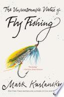 The Unreasonable Virtue of Fly Fishing Book PDF