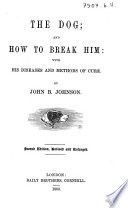 The Dog  and how to Break Him     Second Edition  Revised and Enlarged