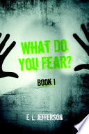 What Do You Fear  Book 1
