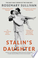 Stalin   s Daughter  The Extraordinary and Tumultuous Life of Svetlana Alliluyeva