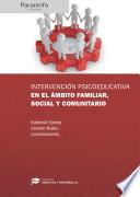 Intervención psicoeducativa en el ámbito familiar, social y comunitario Colección: Didáctica y Desarrollo