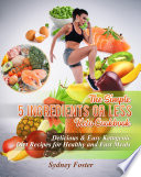 The Simple 5 Ingredients Or Less Keto Cookbook Delicious Easy Ketogenic Diet Recipes For Healthy Fast Meals