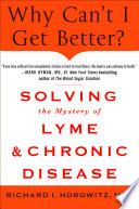 Why Can t I Get Better  Solving the Mystery of Lyme and Chronic Disease