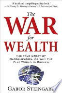 The War for Wealth  The True Story of Globalization  or Why the Flat World is Broken