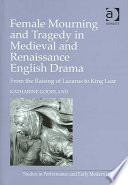 Female Mourning in Medieval and Renaissance English Drama