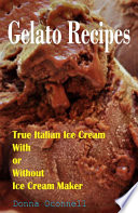 100 Gelato Recipes   True Italian Ice Cream With or Without Ice Cream Maker