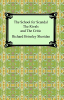 The School for Scandal  the Rivals  and the Critic