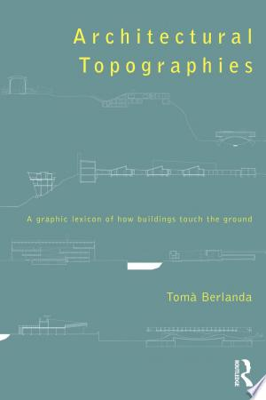 Architectural Topographies: A Graphic Lexicon of How Buildings Touch the Ground - ISBN:9781317800811