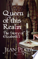 Queen of This Realm  The Story of Elizabeth I