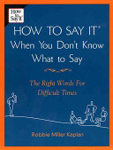 How to Say it when You Don t Know what to Say
