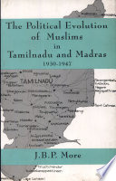 The Political Evolution of Muslims in Tamilnadu and Madras  1930 1947